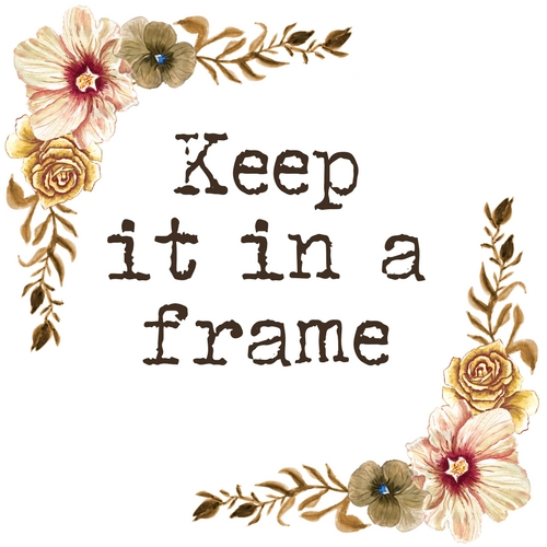 Keep It In A Frame
